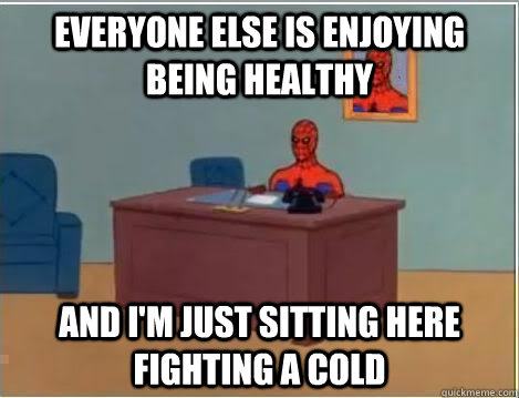 Everyone else is enjoying being healthy And I'm just sitting here fighting a cold - Everyone else is enjoying being healthy And I'm just sitting here fighting a cold  Im just sitting here masturbating