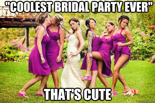 0f57b3584f29c1aa956dff54a5c7faeff3cb11e8a8b06b7a18d95725fae1ec90 coolest bridal party ever\