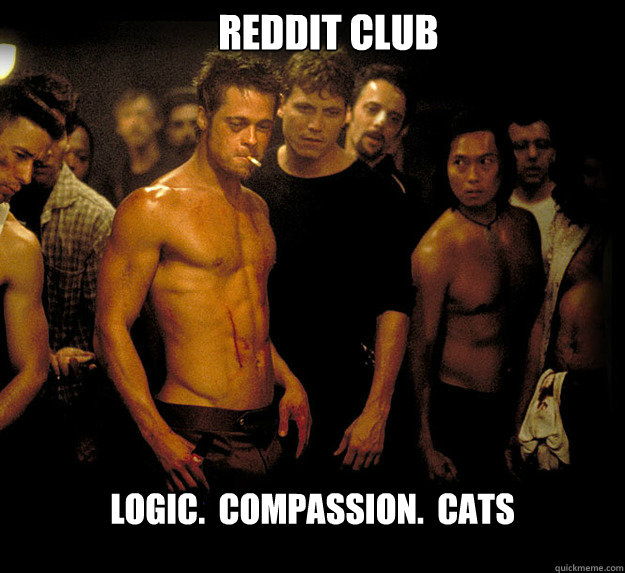 Reddit Club Logic.  Compassion.  Cats  fight club