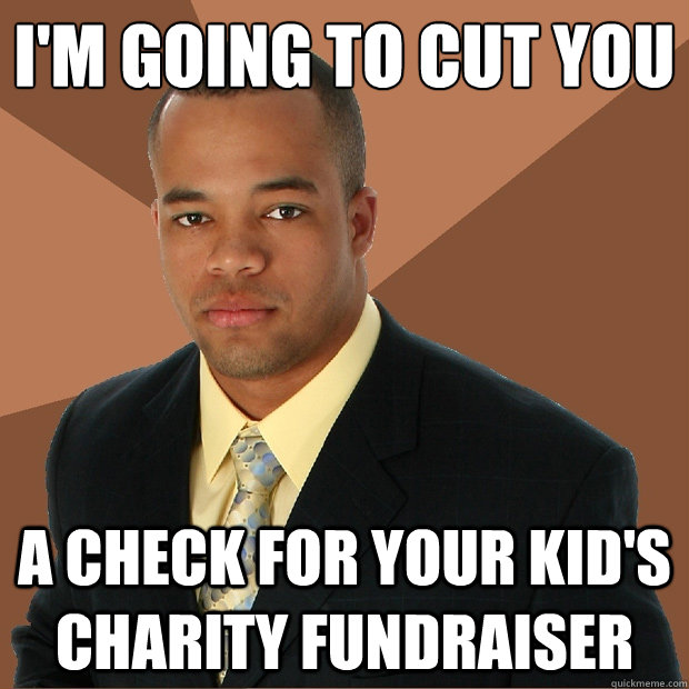 i'm going to cut you a check for your kid's charity fundraiser - i'm going to cut you a check for your kid's charity fundraiser  Successful Black Man
