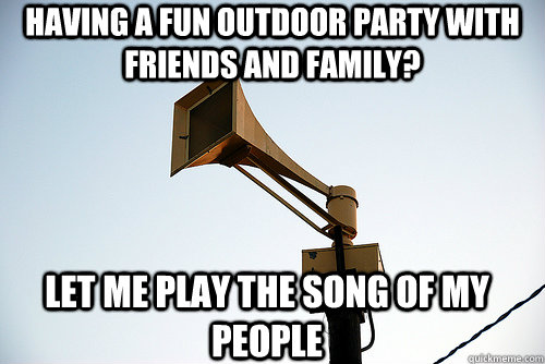 Having a fun outdoor party with friends and family? Let me play the song of my people - Having a fun outdoor party with friends and family? Let me play the song of my people  Tornado Siren