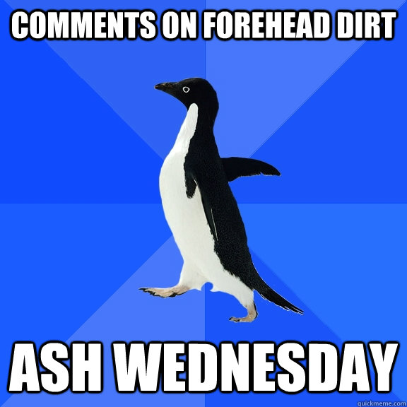 Comments on forehead dirt Ash Wednesday - Comments on forehead dirt Ash Wednesday  Misc