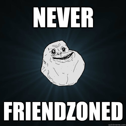 Never Friendzoned - Never Friendzoned  Forever Alone