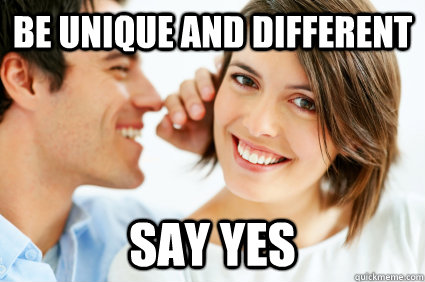 Be unique and different Say Yes - Be unique and different Say Yes  Bad Pick-up line Paul