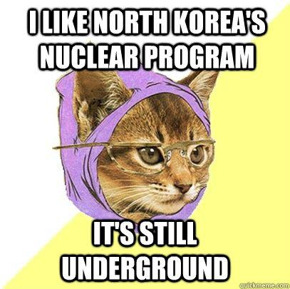 I like north korea's nuclear program it's still underground