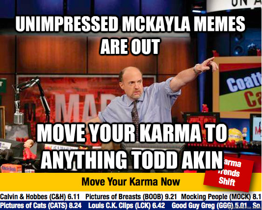 unimpressed mckayla memes are out move your karma to anything todd akin - unimpressed mckayla memes are out move your karma to anything todd akin  Mad Karma with Jim Cramer