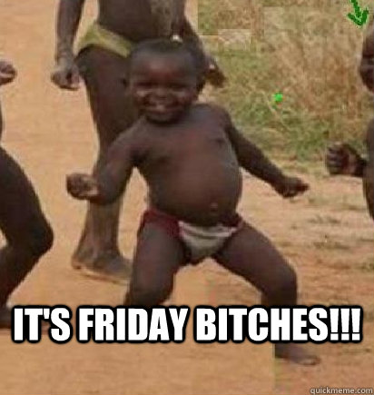 IT'S FRIDAY BITCHES!!!  dancing african baby
