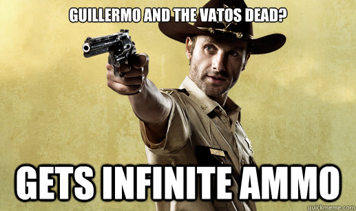 Guillermo and the Vatos dead? Gets infinite ammo - Guillermo and the Vatos dead? Gets infinite ammo  Rick Grimes