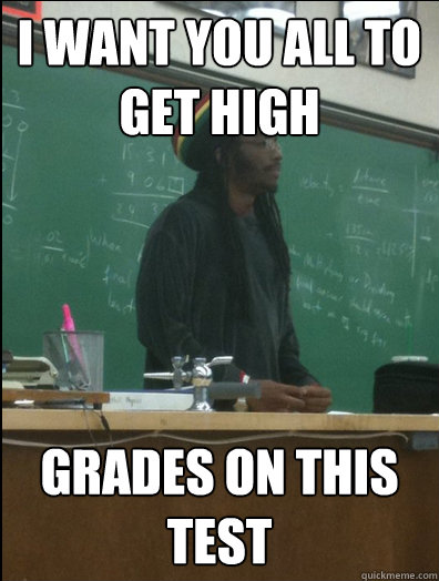 I want you all to get high grades on this test - I want you all to get high grades on this test  Rasta Science Teacher