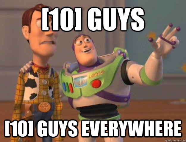 [10] Guys [10] guys everywhere - [10] Guys [10] guys everywhere  Buzz Lightyear