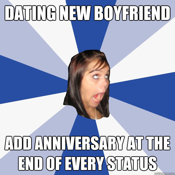 Dating new boyfriend add anniversary at the end of every status - Dating new boyfriend add anniversary at the end of every status  Annoying Facebook Girl