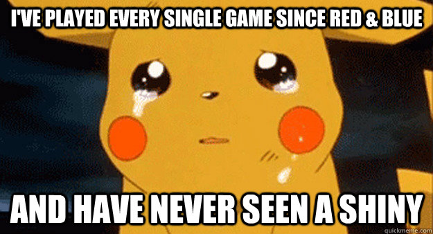 i've played every single game since red & blue and have never seen a shiny - i've played every single game since red & blue and have never seen a shiny  Misc