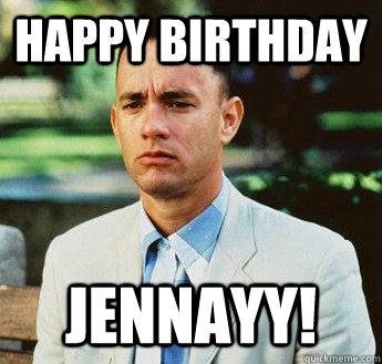 Happy Birthday Jennayy! - Happy Birthday Jennayy!  forrest gump jenny