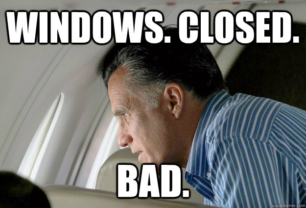 Windows. Closed. Bad. - Windows. Closed. Bad.  Romney Pressure