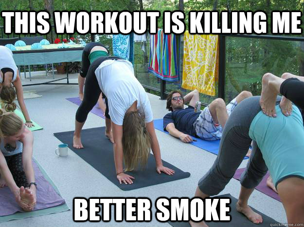 This workout is killing me better smoke