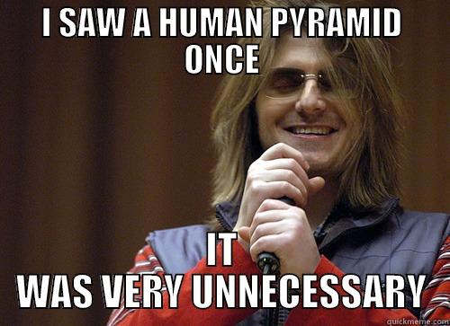 I SAW A HUMAN PYRAMID ONCE IT WAS VERY UNNECESSARY Mitch Hedberg Meme