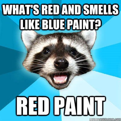 What's red and smells like blue paint? Red paint  - What's red and smells like blue paint? Red paint   Misc