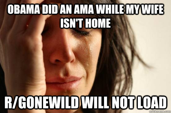 Obama did an AMA while my wife isn't home r/gonewild will not load - Obama did an AMA while my wife isn't home r/gonewild will not load  Misc