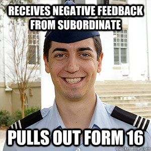receives negative feedback from subordinate pulls out form 16 - receives negative feedback from subordinate pulls out form 16  AFROTC Memes