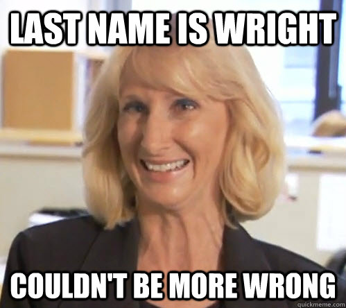 Last name is Wright Couldn't be more wrong  Wendy Wright