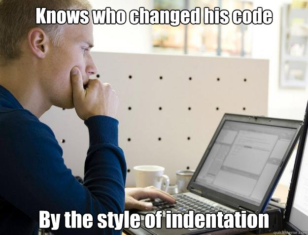 Knows who changed his code By the style of indentation - Knows who changed his code By the style of indentation  Programmer