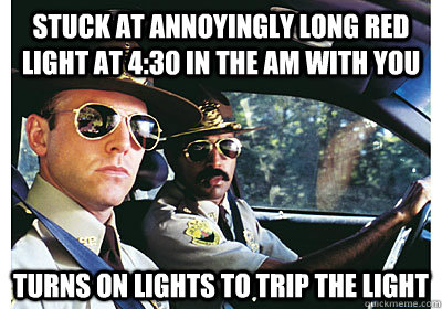 stuck at annoyingly long red light at 4:30 in the am with you turns on lights to trip the light - stuck at annoyingly long red light at 4:30 in the am with you turns on lights to trip the light  Good Guy Cop