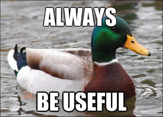 Always be Useful - Always be Useful  Actual Advice Mallard