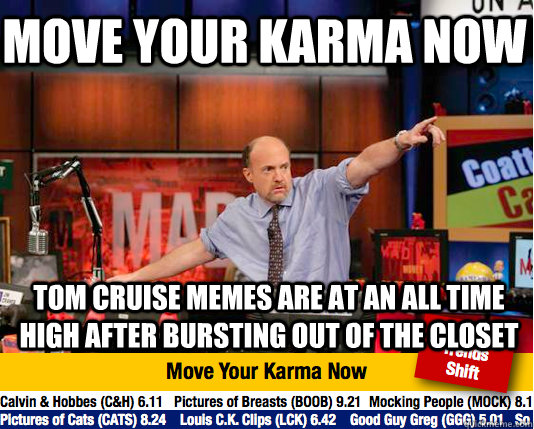 Move your karma now tom cruise memes are at an all time high after bursting out of the closet  Mad Karma with Jim Cramer