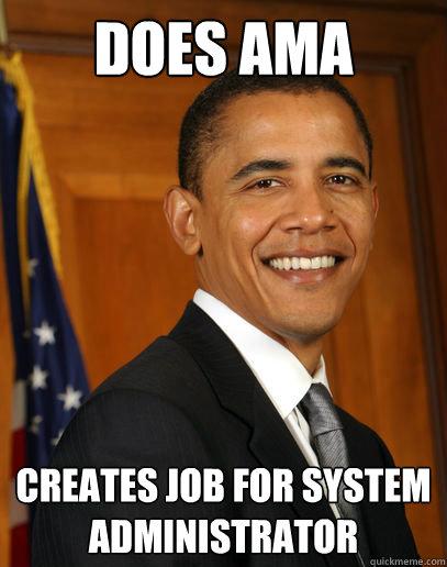 does ama creates job for system administrator  Good guy Obama