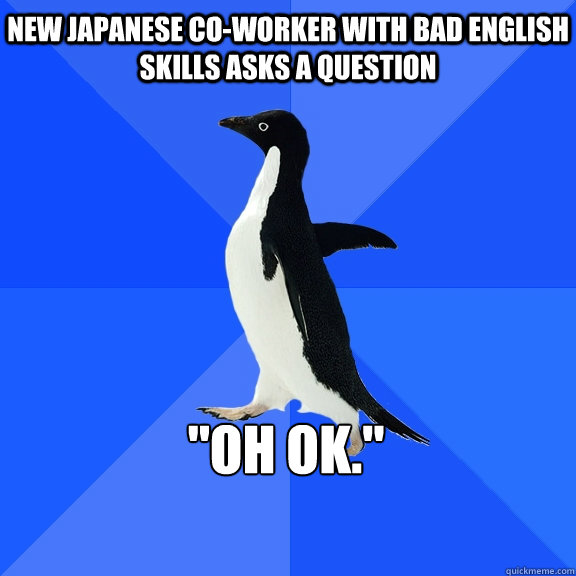 New Japanese Co-worker with bad english skills asks a question