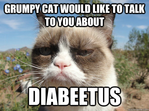 Grumpy Cat Would like to talk to you about Diabeetus