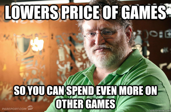 Lowers Price of Games So you can spend even more on other games - Lowers Price of Games So you can spend even more on other games  cant count gaben