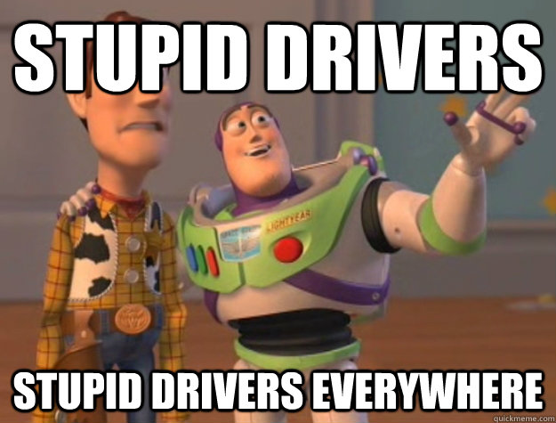 Stupid Drivers Stupid Drivers Everywhere - Stupid Drivers Stupid Drivers Everywhere  Buzz Lightyear