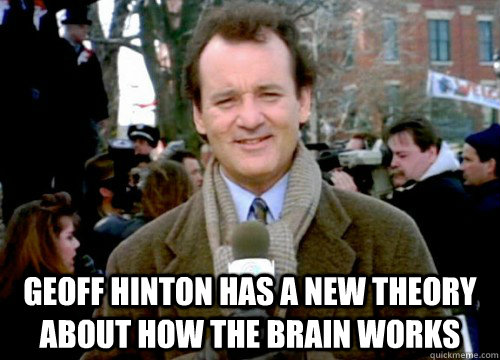Geoff Hinton has a new theory about how the brain works  Groundhog Day