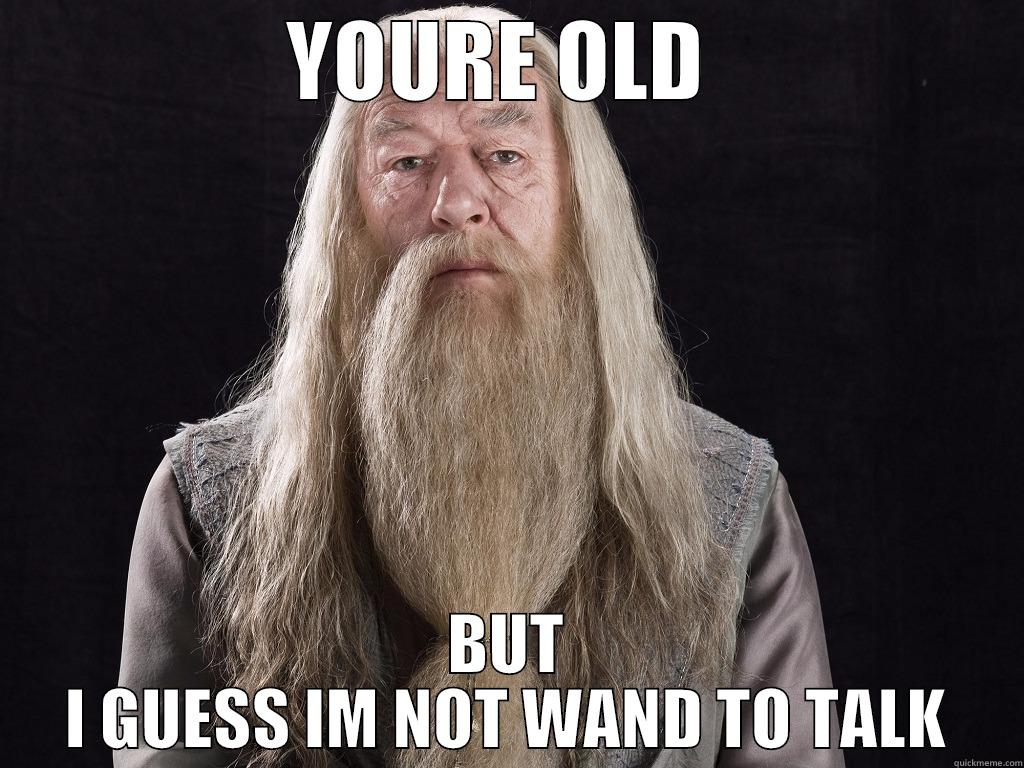 Dumbledore Birthday - YOURE OLD  BUT I GUESS IM NOT WAND TO TALK Misc