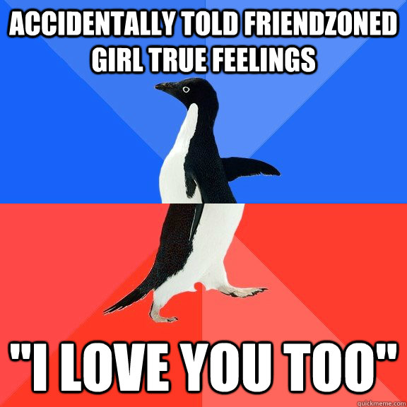 Accidentally told friendzoned girl true feelings