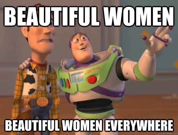 Beautiful women Beautiful women everywhere - Beautiful women Beautiful women everywhere  Buzz Lightyear