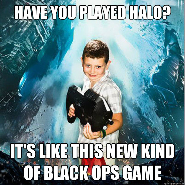 Have You played Halo? It's like this new kind of Black ops game - Have You played Halo? It's like this new kind of Black ops game  Gaming Noob