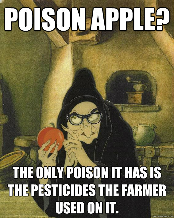 POISON APPLE? the only poison it has is the pesticides the farmer used on it.  Hipster Snow White Witch