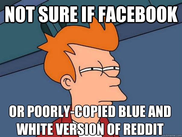 not sure if facebook or poorly-copied blue and white version of reddit - not sure if facebook or poorly-copied blue and white version of reddit  Futurama Fry