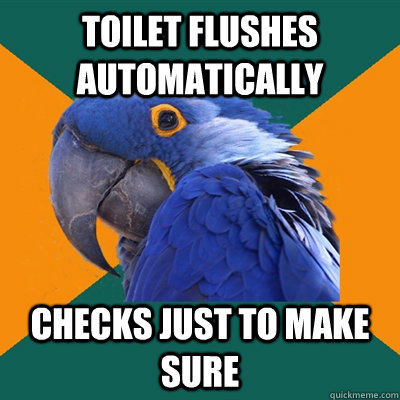 Toilet flushes automatically checks just to make sure - Toilet flushes automatically checks just to make sure  Paranoid Parrot
