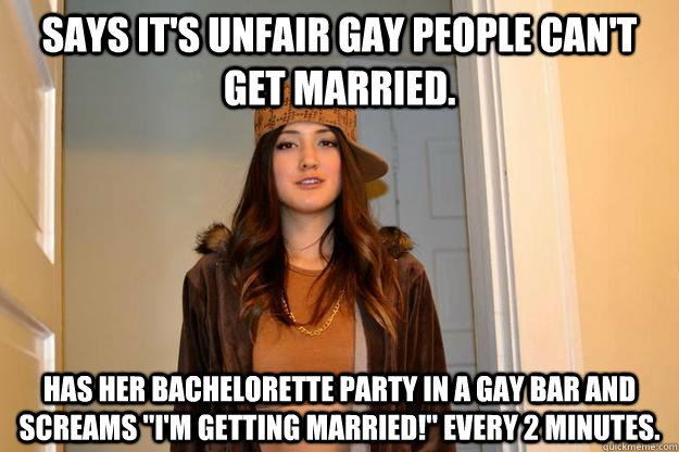 Says it's unfair gay people can't get married. Has her bachelorette party in a gay bar and screams