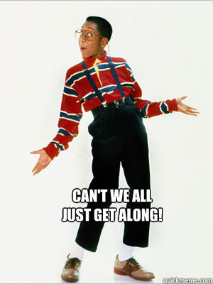 Can't We All Just Get Along! - Can't We All Just Get Along!  Steve Urkel getting along