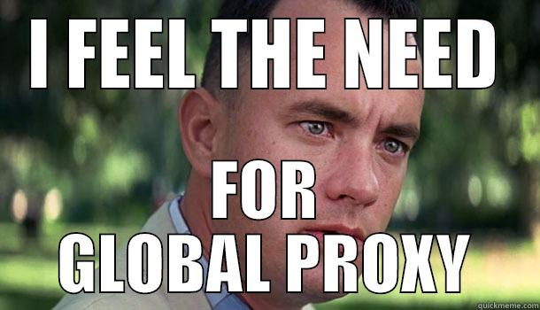 I FEEL THE NEED FOR GLOBAL PROXY Offensive Forrest Gump