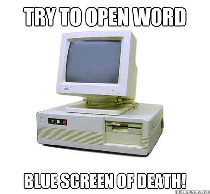 try to open word blue screen of death!  Your First Computer