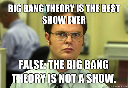 big bang theory is the best show ever false the big bang
