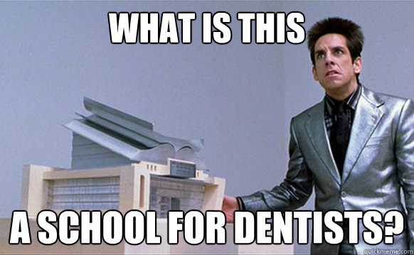 What is this a school for dentists?