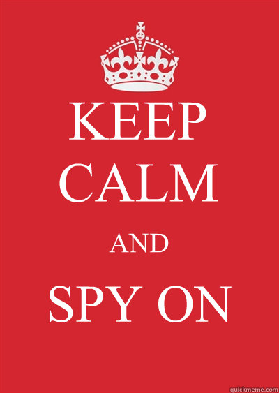 KEEP CALM AND SPY ON - KEEP CALM AND SPY ON  Keep calm or gtfo