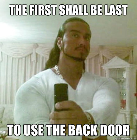 the first shall be last To use the back door - the first shall be last To use the back door  Guido Jesus