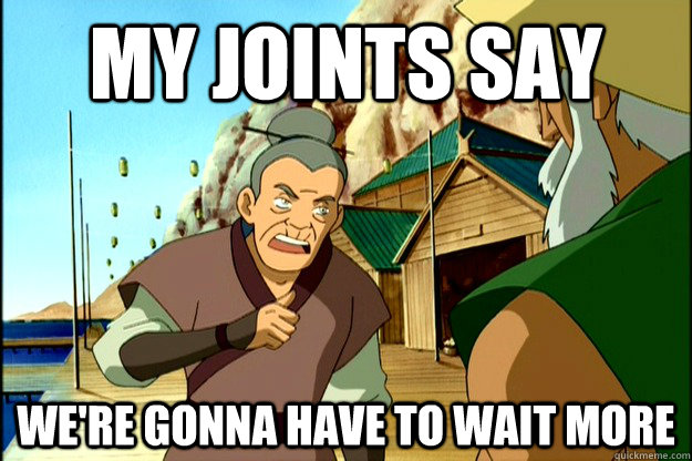 my joints say we're gonna have to wait more  Foresight Joints Avatar
